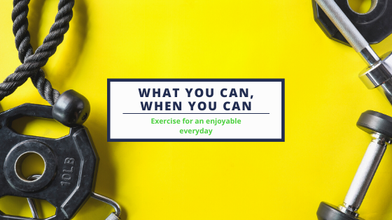 What you can, when you can