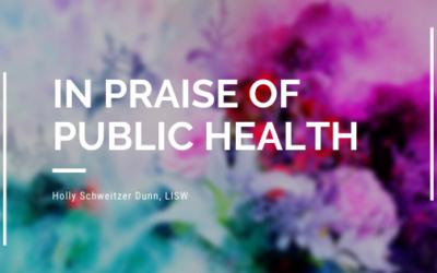 In Praise of Public Health