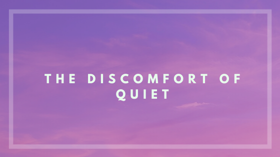 Discomfort of quiet