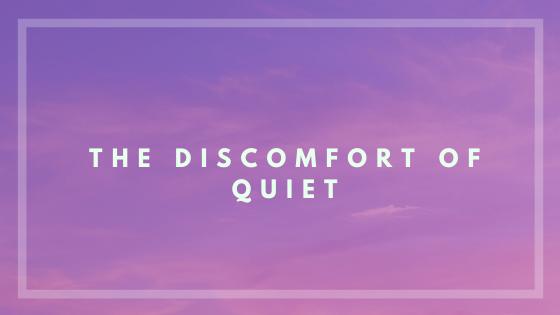 Discomfort of quiet