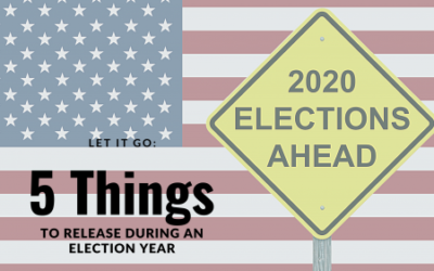 Let Go: 5 Things to Release During Election Season