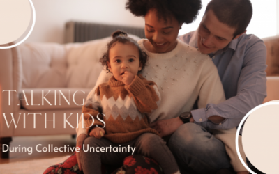 Talking with Kids During Collective Uncertainty